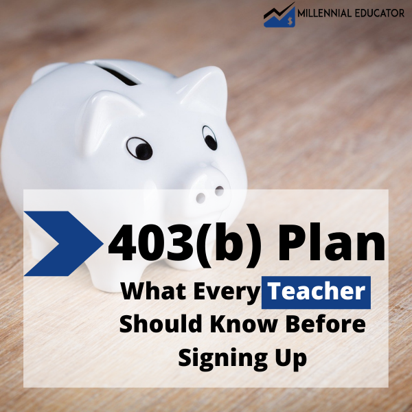 403b Plan: What Every Teacher Should Know Before Signing Up