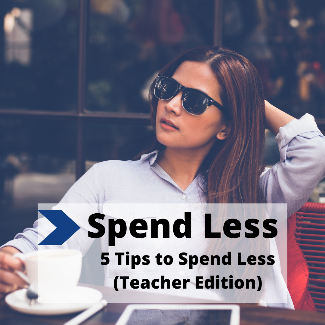 5 Simple Tips To Spend Less Money (Teacher Edition)